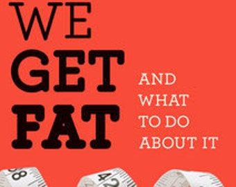 Why We Get Fat: And What to Do About It - By Gary Taubes