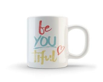 coffee mug, beautiful mug, be-you-tiful mug, beyoutiful mug, tea cup, be you mug, be-you-tiful mug, be you tiful quote mug