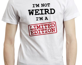 I'm Not Weird I'm A Limited Edition Mens/Ladies T shirt Tee