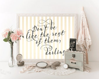 Printable art, Black and gold quote print, Inspirational quote, Girl nursery quote, Don't be like the rest of them darling, Bathroom quote