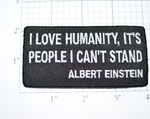 I Love Humanity - It's People I Can't Stand - Funny Iron-On Patch - Albert Einstein Quote - Fun Icebreaker - Sarcastic LOL FREE Shipping oz1