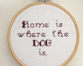 Cross Stitch Dog Quote - Home Is Where The Dog Is - Dog Lover Gift - Dog Art - Dog Decor Gift - Embroidery Hoop Art - Pet Lover Gift