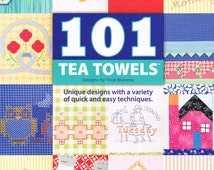 101 Tea Towels, Tea Towel Basics, Piecing Techniques, Embroidery, Machine and Hand Applique, Faced Applique, Cross Stitch, Chicken Scratch