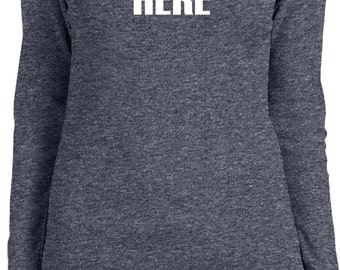 You Are Here Ladies Long Sleeve Tee T-Shirt HERE-5001