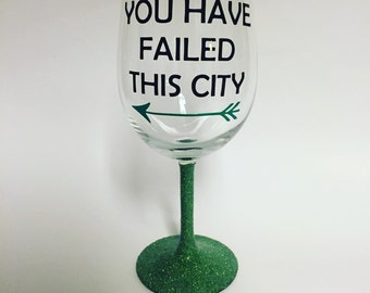 You Have Failed This City inspired by Green Arrow wine glass