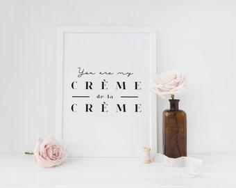You are Crème de la Crème, Inspirational Wall Decor, French Quote, French Poster, Home Decor, Inspirational Print, Wall Art, French Decor.