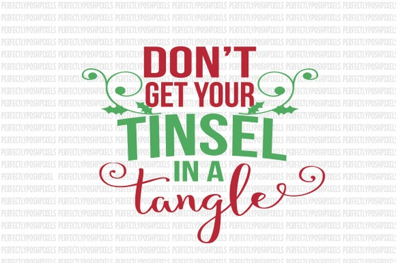 Christmas Svg Dont Get Your Tinsel In A By Perfectlyposhpixels
