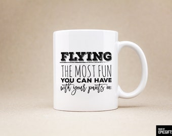 Flying The most fun you can have with your pants on - Gift For Her Him Friend Family Birthday Gift Unique Coffee Mug Pilot Mug - 0114