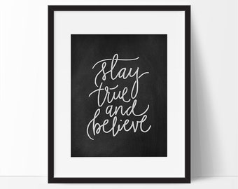 Stay True and Believe Quote, Inspirational Wall Art, 5 x 7, 8 x 10, Positive Home Decor, Life Quotes, Printable Quotes, Inspirational Print.