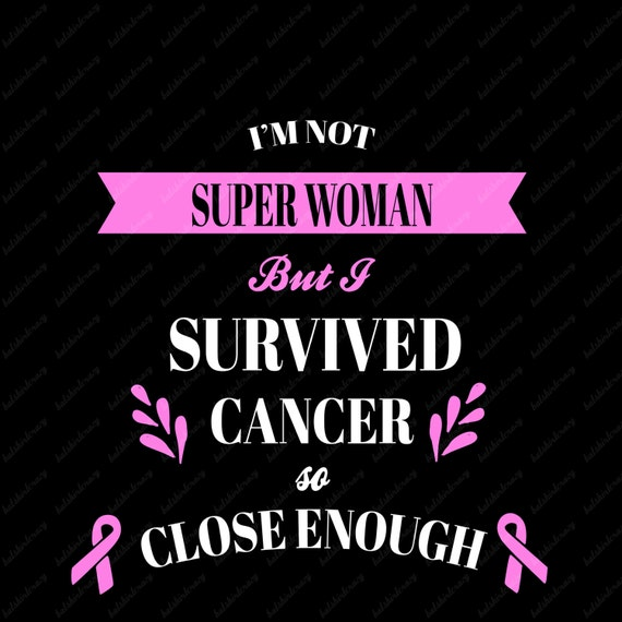 Cancer SVG I'm not Superwoman But I Survived Cancer so