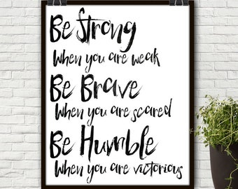 Be Strong When You Are Weak, Be Strong, Strong Women, Strong Is Beautiful, Strong Mom, Be Brave, Be Humble And Kind, Be Humble, Bravery, Art