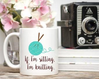 Knitting Mug, Crochet Mug, Gift for Knitter, Gift for Crocheter, Knit Coffee Cup, Crochet Coffee Cup, If I'm Sitting, I'm Knitting