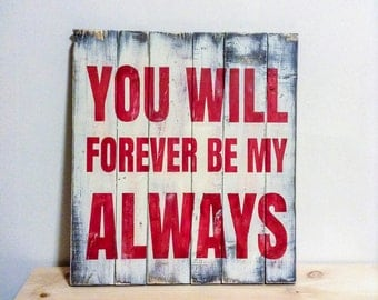 You Will Forever Be My Always - You Will Forever Be My Always Sign - Forever Be My Always