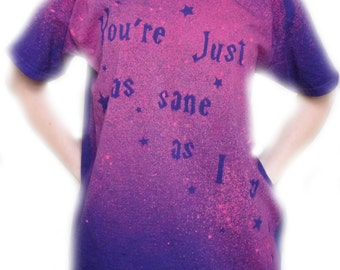 HAND-DESIGNED Harry Potter Inspired You're Just as Sane As I Am Custom T-Shirt Tumblr Hipster Bleach Magic Luna Lovegood