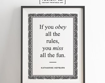 "Katharine Hepburn - ""If you obey all the rules, you miss all the fun."" Printable Inspirational Quote // Wall Decor - INSTANT DOWNLOAD Print"