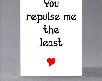 Anniversary, birthday, valentine, anti valentine card - You repulse me the least