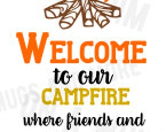 "Camping SVG ""WELCOME to our campfire, where friends and marshmallows get toasted at the same time!"" DIGITAL image only"