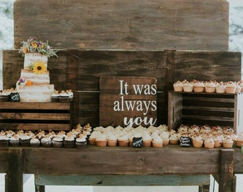 It was always you, Wedding decor, Cake table, Wedding signs, Signs, Anniversary gift, Bedroom decor, Wood signs, Rustic signs