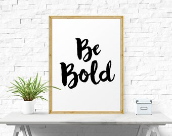 Inspirational Print, Be Bold Print, Printable, Typography Art Print, Typography Poster, Motivational Quote, Inspirational Quote, Calligraphy