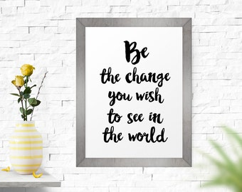 Inspirational Print, Be The Change.. Typography Quote, Printable Home Decor, Wisdom Quote, Printable Poster, Affiche Scandinave