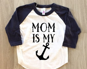Mom is my anchor - Mother's Day - baby boy or girl clothes toddler shirt