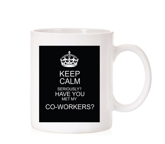 Funny Mug | Keep Calm Seriously? Have You Met My Co-Workers? |  Co-Worker Gift | Office Gift Mug | Humor | Humorous Mug | Gift For Co-Worker