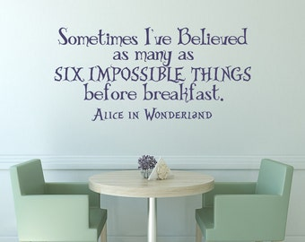 Alice In Wonderland Quote Sometimes I've Believed As Many As Six Impossible Things Before Breakfast Mad Hatter Wall Decal Home Decor #70