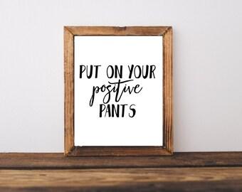 Motivational Print - Put Your Positive Pants On Quote -Home Decor - Office Decor - College Dorm Decor - Wall Art  - Motivational Art