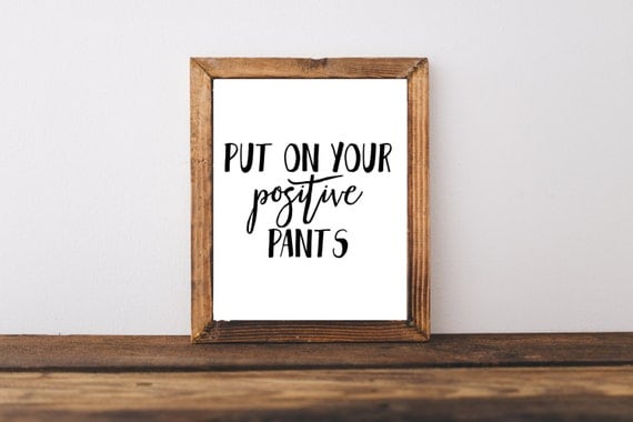 Motivational Print Put Your Positive Pants On Quote Home