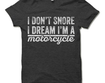 Funny Motorcycle T-shirt. I Don't Snore I Dream I'm A Motorcycle Tee Shirt. Funny Biker T-Shirt.