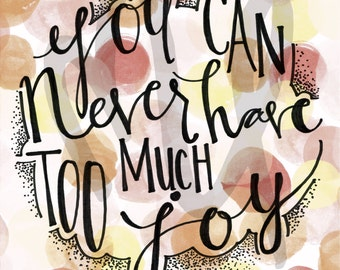 You Can Never Have Too Much Joy, Calligraphy Print, Bokeh