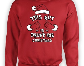 Funny Christmas Sweatshirt This Guy Is Drunk For Christmas Drinking Gifts For Him Holiday Present Xmas Sweater X-Mas Hoodie TGW-632