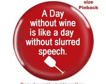 Funny Pinback-A Day without Wine is like a Day without