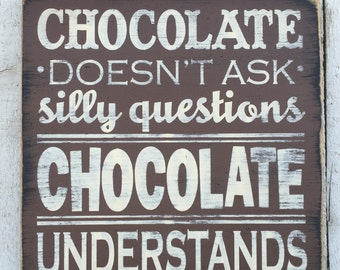 Chocolate doesn't ask silly questions Chocolate understands, funny quote typography word art sign, kitchen decor, gift for chocolate lover