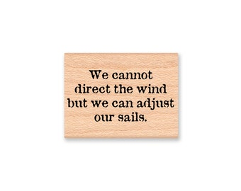 We cannot direct the wind but we can adjust our sails Rubber Stamp Sentiment~Ocean Sea~Wood Mounted Stamp~Mountainside Crafts (35-18)