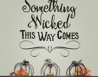 Something Wicked This Way Comes, wall decal, halloween vinyl decal, halloween decor, holiday decal