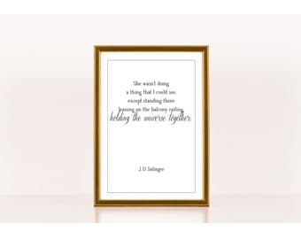 Holding the universe together, Literary Print, J.D. Salinger, Literary Poster, Downloadable Print, Instant Download, Printable Love Quote