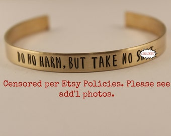 Do no harm, but take no sh*t - Cuff Bracelet - Your choice of pure aluminum, copper, brass or sterling silver