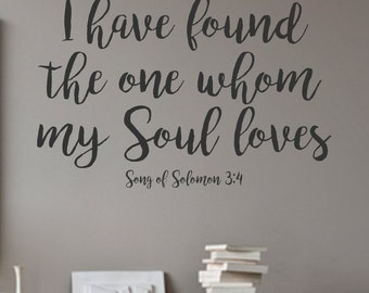 I have found the one whom my soul loves- Song of Solomon 3:4 - Vinyl Wall Decal -Bedroom Decor Lettering Decor- Scripture- Love Quotes