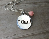 "I Can Motivational Necklace- ""I can!"" laser etched charm with an accent bead of your choice"