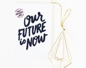 Our Future is Now hand lettered prints available in TWO sizes  5x7 & 4 x 6