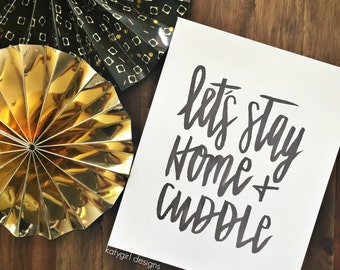 Let's Stay Home + Cuddle - Hand Lettered Print
