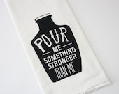 Tea Towel Pour Me Something Stronger Than Me print in black ink on white towel hand printed flour sack home bar towels perfect mens gift