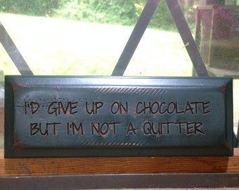 I'd Give Up on Chocolate, but I'm not a Quitter  - Funny Sign - Motivational Sign - Inspirational Sign