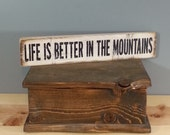 Life is Better in the Mountains, 3 1/2 x12 hand painted, distressed, wooden sign.