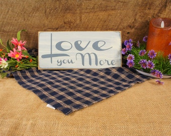 Rustic prim Sign... Love You More..  Just a great sign for those near and dear to your heart.