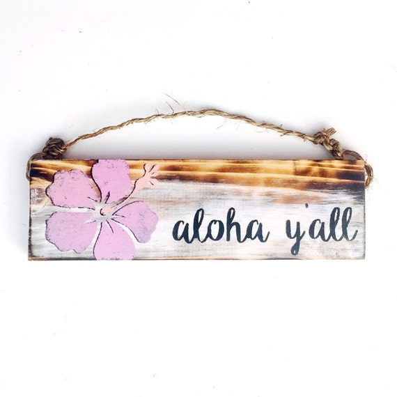 Aloha Y'all Sign / Sea Gypsy California / Hawaiian / Hibiscus / gift / greeting / welcome sign / love / Hawaii