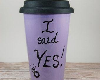 I Said Yes! Travel Mug, Engagement Gift, He Proposed, Proposal Gift, Fiance Gift, Engagement Coffee Mug, Coffee Mug for Newly Engaged