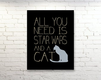 All You Need is STAR WARS and a Cat Quote Print Poster Minimalist Art Cat Lovers Gift  8x10 16x20 Star Wars Sign Black Modern Cat Art Gift