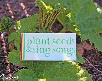 Plant Seeds & Sing Songs Bumper Sticker